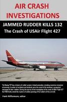 AIR CRASH INVESTIGATIONS  JAMMED RUDDER KILLS 132  The Crash of USAir Flight 427 PDF