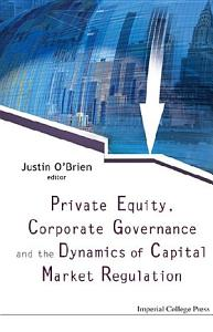 Private Equity  Corporate Governance and the Dynamics of Capital Market Regulation PDF
