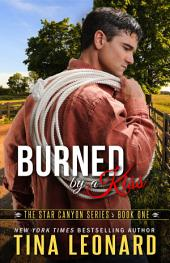 Burned by a Kiss: The Star Canyon Series - Book One