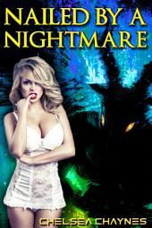 Nailed By A Nightmare (Monster Erotica / Incubus Erotica)