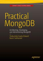 Practical MongoDB: Architecting, Developing, and Administering MongoDB