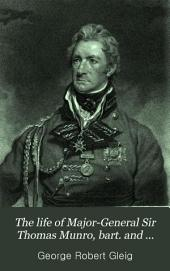The Life of Major-General Sir Thomas Munro, Bart. and K.C.B., Late Governor of Madras: Volume 1