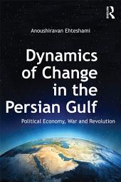 Dynamics of Change in the Persian Gulf: Political Economy, War and Revolution
