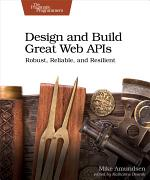 Design and Build Great Web APIs