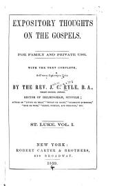 Expository Thoughts on the Gospels: St. Luke. For Family and Private Use, with the Text Complete and Many Explanatory Notes, Volume 1