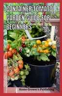 Container Tomato Garden Guide For Beginners