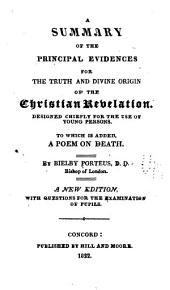 A summary of the principal evidences for the truth and divine origin of the Christian revelation: Designed chiefly for the use of young persons. To which is added, a poem on death