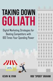 Taking Down Goliath: Digital Marketing Strategies for Beating Competitors with 100 Times Your Spending Power