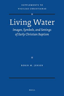 Living Water  Images  Symbols  and Settings of Early Christian Baptism