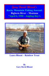 BTWE Bighorn River - April 6th, 1990 - Montana: BEYOND THE WATER'S EDGE