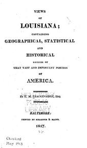 Views of Louisiana: Containing Geographical, Statistical and Historical Notices of that Vast and Important Portion of America