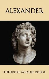 Alexander: A History of the Origin and Growth of the Art of War from the Earliest Times to the Battle of Ipsus, B.C. 301, with a Detailed Account of the Campaigns of the Great Macedonian, Volume 2