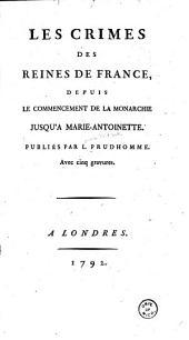Les crimes des reines de France: depuis le commencement de la monarchie jusqu'à Marie-Antoninette
