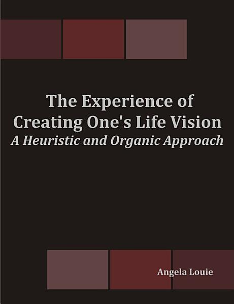 Download The Experience of Creating One s Life Vision  A Heuristic and Organic Approach Book