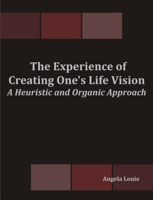 The Experience of Creating One s Life Vision  A Heuristic and Organic Approach PDF