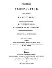 Practical perspective, exemplified on landscapes. With an essay on the practice of taking views