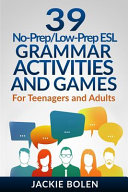 39 No-Prep/Low-Prep ESL Grammar Activities and Games