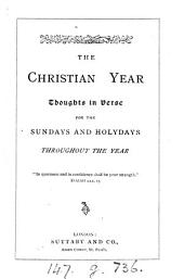 The Christian year, thoughts in verse for the Sundays and holydays throughout the year [by J. Keble]. by J. Keble
