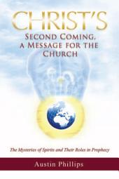 Christ Second Coming, A Message for the Church: The Mysteries of Spirits and Their Roles in Prophecy