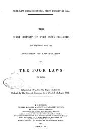 The First Report of the Commissioners for Inquiring Into the Administration and Operation of the Poor Laws in 1834