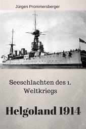 Seeschlachten des 1. Weltkriegs - Helgoland 1914