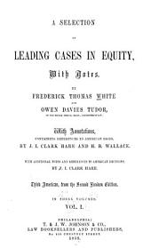 A Selection of Leading Cases in Equity: With Notes, Volume 1