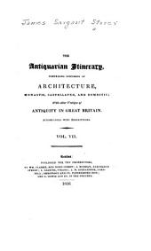 The antiquarian itinerary, comprising specimens of architecture, monastic, castellated, and domestic: with other vestiges of antiquity in Great Britain, Volume 7