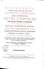 Catalogus codicum graecorum Bibliothecae Lavrentianae: sub auspisiic Petri Leopoldi regi principis Hvngariae et Boiohemiae archidvcis Avstriae magni etrvriae dvcis. Tomvs secvndvs, Volume 2
