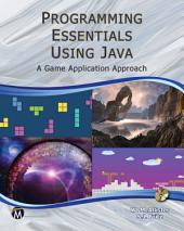 Programming Essentials Using Java: A Game Application Approach