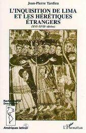 L'inquisition de Lima et les hérétiques étrangers (XVI-XVIIème siècle)