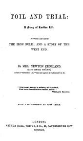Toil and Trial: a Story of London Life: To which are Added The Iron Rule; and A Story of the West End
