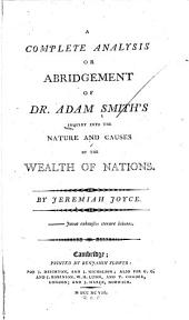 A Complete Analysis Or Abridgement of Dr. Adam Smith's Inquiry Into the Nature and Causes of the Wealth of Nations