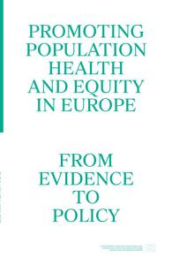 Promoting Population Health and Equity in Europe: from Evidence to Policy