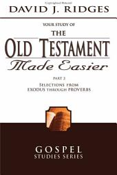 The Old Testament Made Easier Part 2: Selections from Exodus Through Proverbs