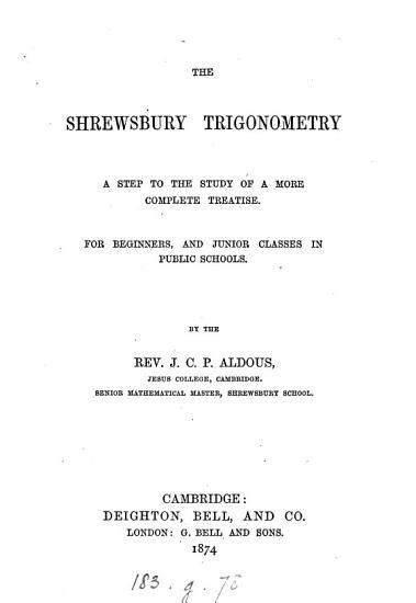 The Shrewsbury Trigonometry  A Step to the Study of a More Complete Treatise  Etc PDF
