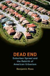 Dead End: Suburban Sprawl and the Rebirth of American Urbanism