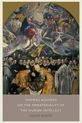Thomas Aquinas on the Immateriality of the Human Intellect PDF