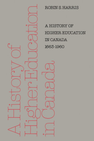 A History of Higher Education in Canada 1663-1960