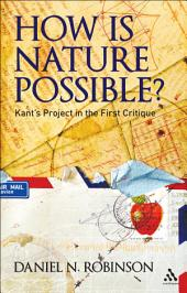 How is Nature Possible?: Kant's Project in the First Critique