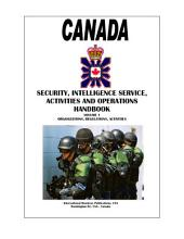 Canada Intelligence, Security Activities and Operations Handbook Volume 1 Intelligence Service Organizations, Regulations, Activities: Volume 1