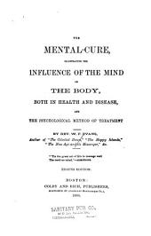 The Mental-cure: Illustrating the Influence of the Mind on the Body, Both in Health and Disease, and the Psychological Method of Treatment