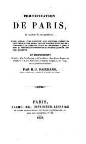 Fortification de Paris, ou examen de ces questions, Paris doit-il être fortifié, les systèmes présentés peuventils être admis? ..., et propositions relatives à la fortification et à l'artillerie