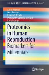 Proteomics in Human Reproduction: Biomarkers for Millennials