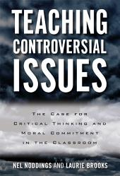 Teaching Controversial Issues: The Case for Critical Thinking and Moral Commitment in the Classroom