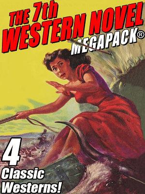 The 7th Western Novel Megapack 4 Classic Westerns