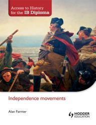 Access To History For The Ib Diploma Independence Movements Book PDF