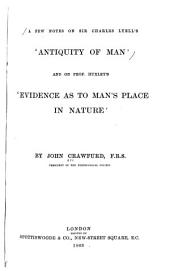 A Few Notes on Sir Charles Lyell's 'Antiquity of Man,' and on Prof: Huxley's 'Evidence as to Man's Place in Nature,'