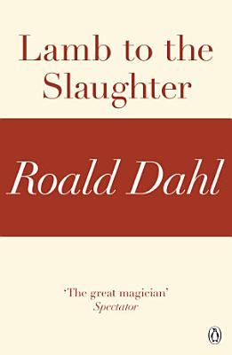 Lamb to the Slaughter  A Roald Dahl Short Story