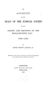 An Account of the Seals of the Judicial Courts of the Colony and Province of the Massachusetts Bay, 1680-1780