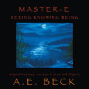 Master-E: Seeing, Knowing and Being